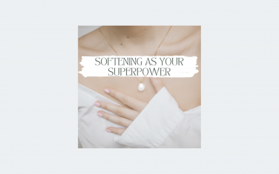 Softening as Your Superpower; White Knuckling it No More